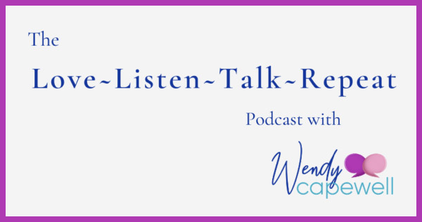 Love-Listen-Talk-Repeat podcast with Wendy Capewell