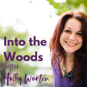 Into The Woods podcast image with Holly Worton