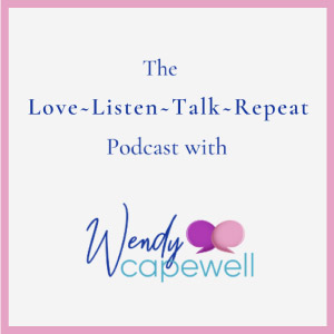 Love-Listen-Talk-Repeat podcast image with Wendy Capewell